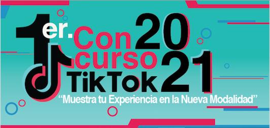 1er Concurso de TikTok 2021. Muestra tu experiencia en la nueva modalidad.